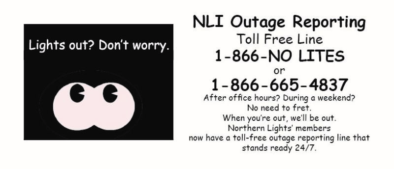 Lights out?  Don't worry.  NLI Outage Reporting line 866-665-4837 24 hours a day, 7 days a week.