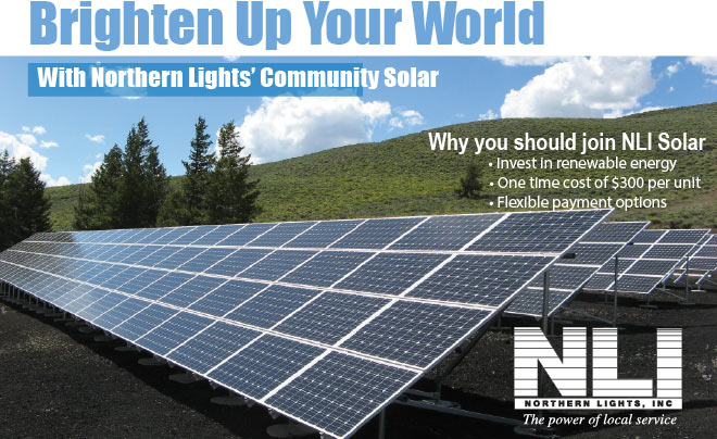 Photograph: In the foreground is a large solar array. In the background are a rolling hill, several trees, and blue sky with a few fluffy clouds. Text: Brighten Up Your World With Northern Lights' Community Solar. Why you should join NLI Solar: Invest in renewable energy. One time cost of $300 per unit. Flexible payment options.